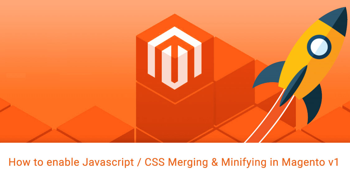 How to enable Javascript / CSS Merging & Minifying in Magento v1